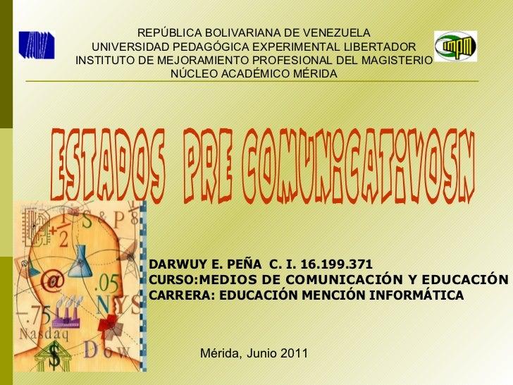 Estados  Pre comunicativos.  REPÚBLICA BOLIVARIANA DE VENEZUELA UNIVERSIDAD PEDAGÓGICA EXPERIMENTAL LIBERTADOR INSTITUTO D...