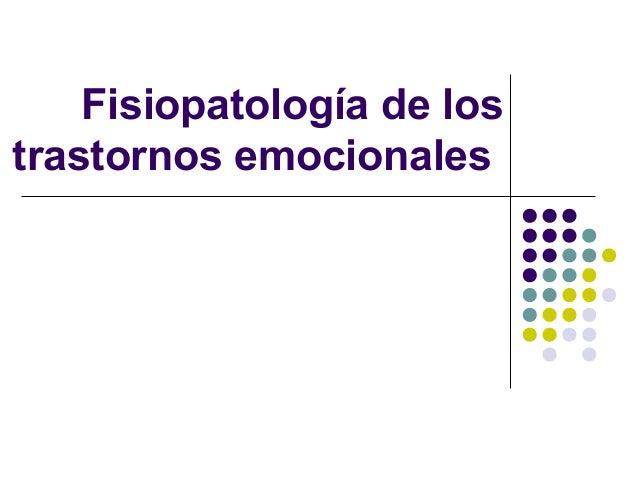 Fisiopatología de lostrastornos emocionales