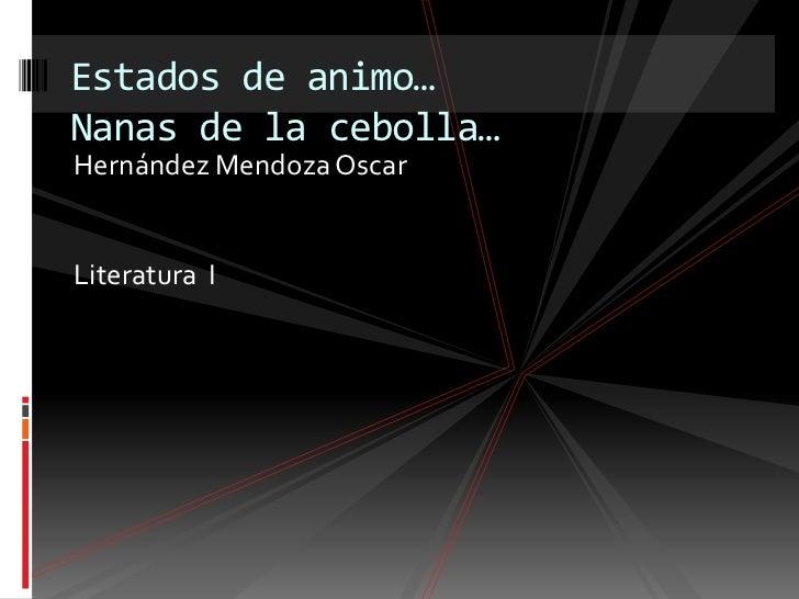 Estados de animo…Nanas de la cebolla…Hernández Mendoza OscarLiteratura I