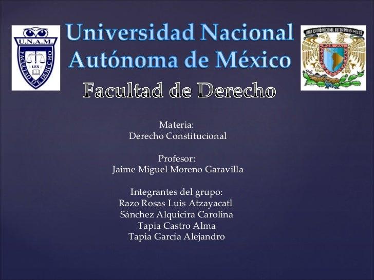 Materia: Derecho Constitucional Profesor: Jaime Miguel Moreno Garavilla Integrantes del grupo: Razo Rosas Luis Atzayacatl ...