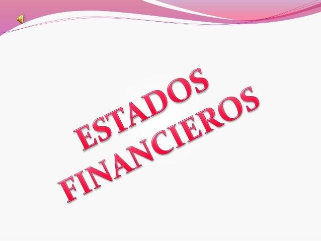  Identificar la estructura de los principales estados financieros.  Adquirir habilidades para elaborar los principales e...
