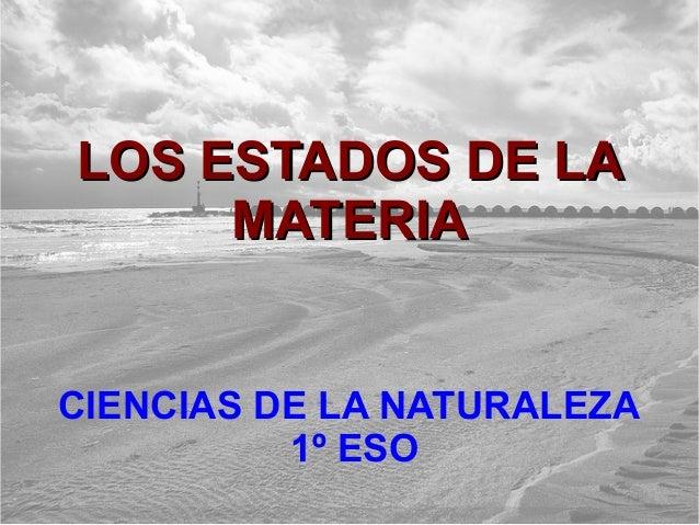 LOS ESTADOS DE LA     MATERIACIENCIAS DE LA NATURALEZA          1º ESO