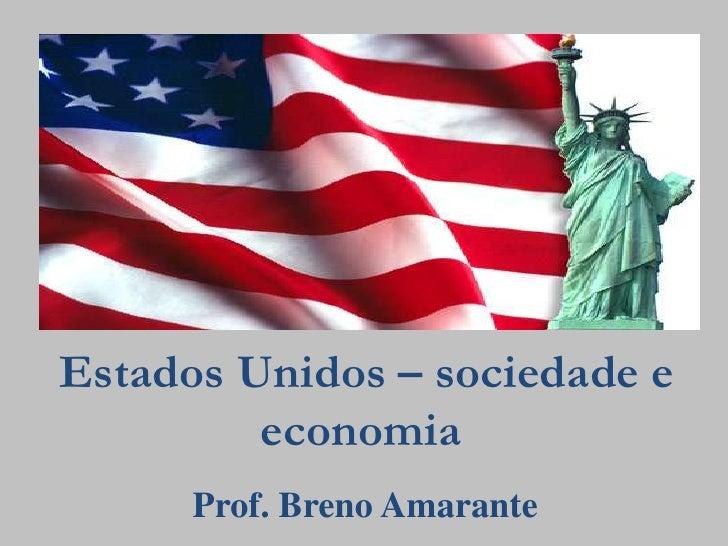 Estados Unidos – sociedade e economia<br />Prof. Breno Amarante<br />