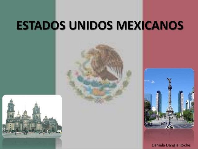ESTADOS UNIDOS MEXICANOS Daniela Dangla Roche.