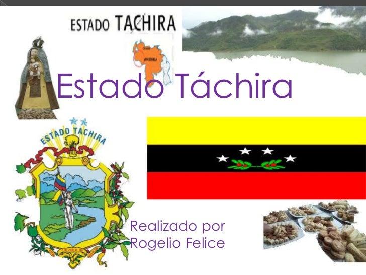 Estado Táchira    Realizado por    Rogelio Felice
