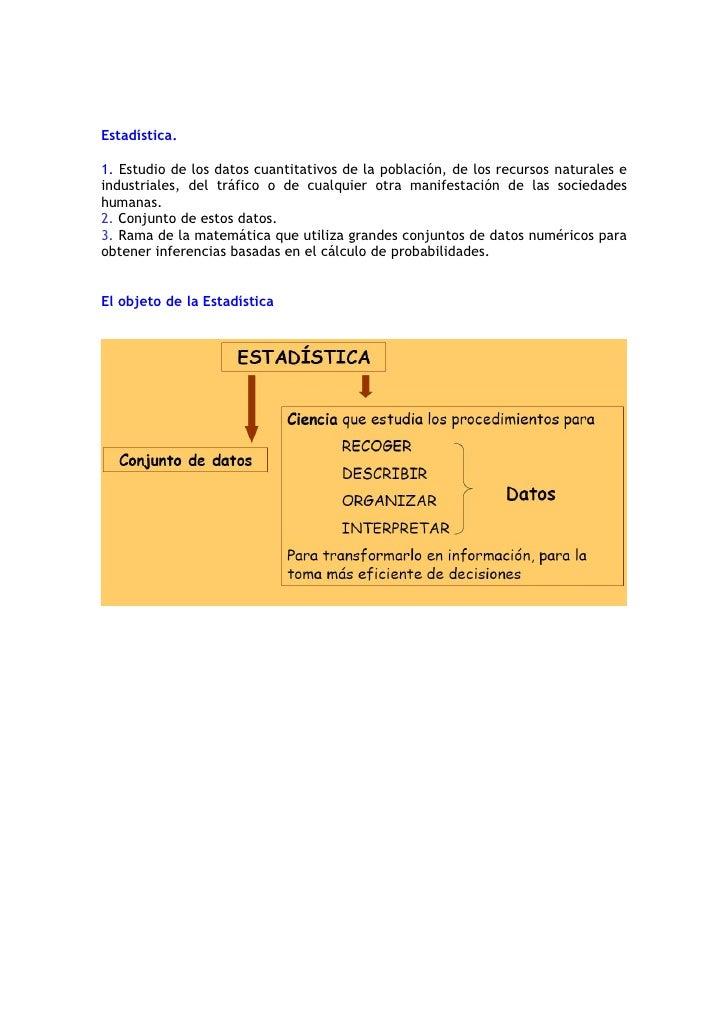 Estadística.  1. Estudio de los datos cuantitativos de la población, de los recursos naturales e industriales, del tráfico...