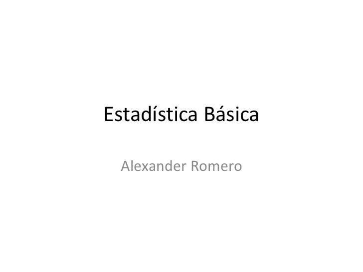 Estadística Básica  Alexander Romero
