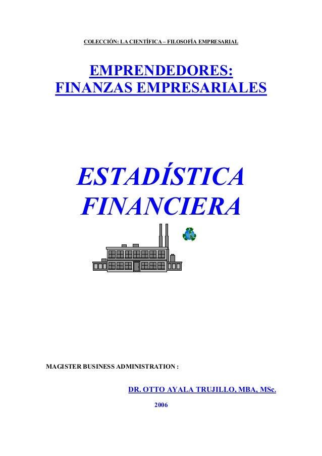 COLECCIÓN: LA CIENTÍFICA – FILOSOFÍA EMPRESARIAL EMPRENDEDORES: FINANZAS EMPRESARIALES ESTADÍSTICA FINANCIERA MAGISTER BUS...