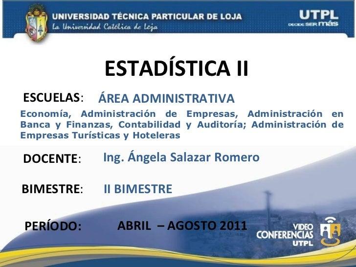 ESCUELAS : DOCENTE : BIMESTRE : ESTAD ÍSTICA II PERÍODO: ÁREA ADMINISTRATIVA II BIMESTRE ABRIL  – AGOSTO 2011 Ing. Ángela ...