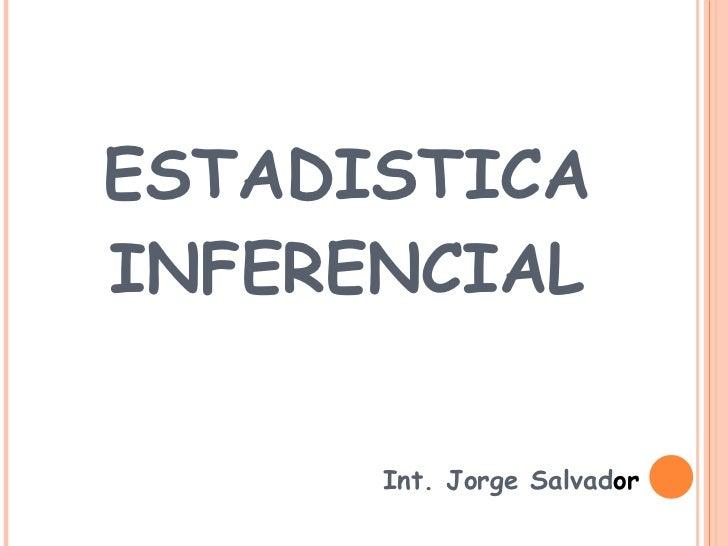 ESTAD I STICA INFERENCIAL Int. Jorge Salvad or