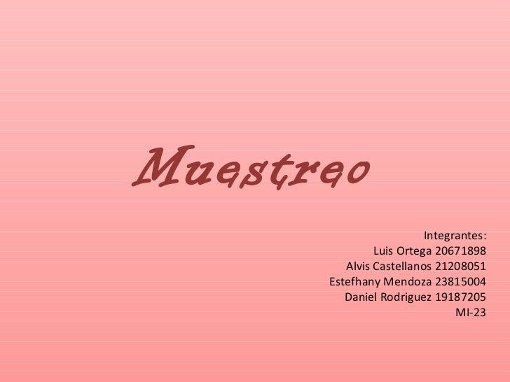 Muestreo Integrantes: Luis Ortega 20671898 Alvis Castellanos 21208051 Estefhany Mendoza 23815004 Daniel Rodriguez 19187205...