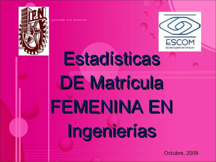 Estadísticas DE Matrícula FEMENINA EN Ingenierías Octubre, 2009