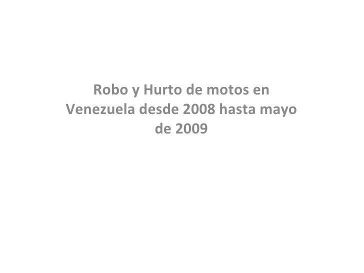 Robo y Hurto de motos en Venezuela desde 2008 hasta mayo de 2009