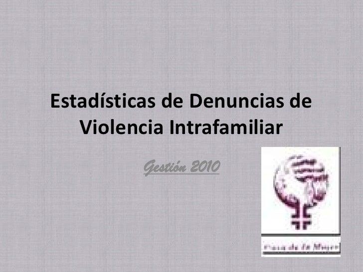 Estadísticas de Denuncias de Violencia Intrafamiliar <br />Gestión 2010<br />