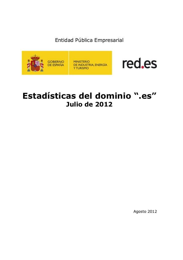 """Entidad Pública EmpresarialEstadísticas del dominio """".es""""           Julio de 2012                                     Agos..."""