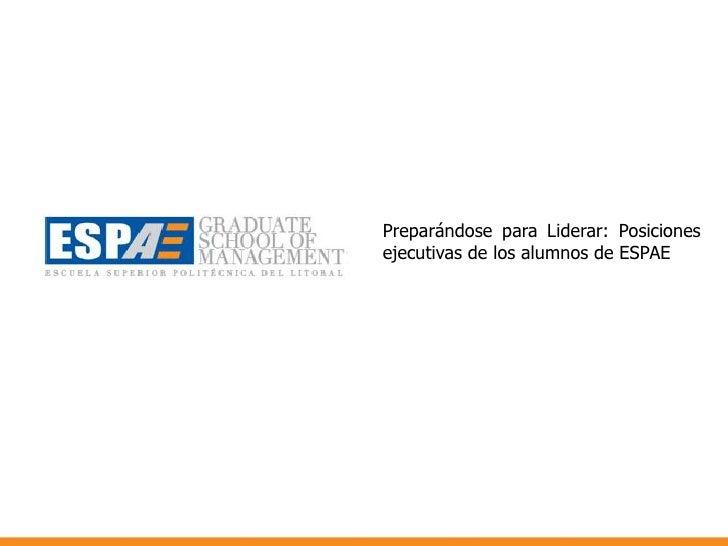 Preparándose para Liderar: Posiciones ejecutivas de los alumnos de ESPAE <br />