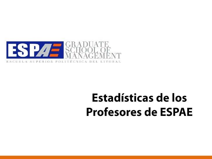 Estadísticas de los Profesores de ESPAE<br />
