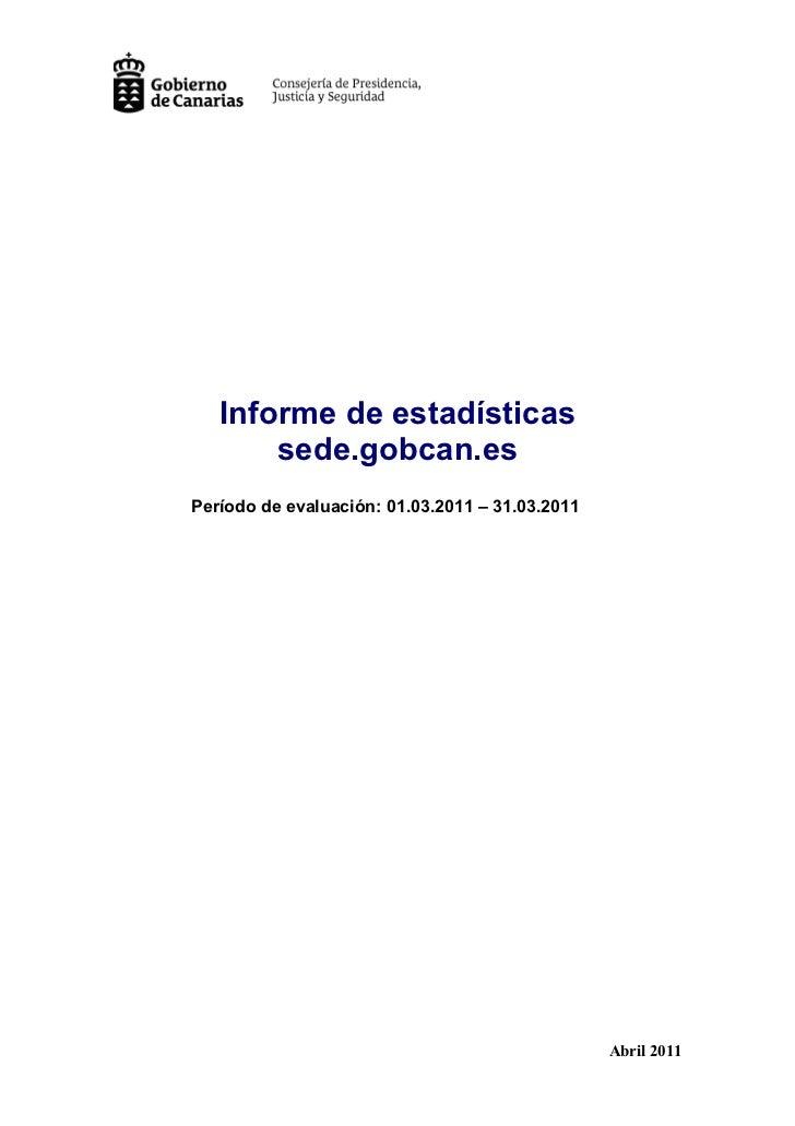 Informe de estadísticas       sede.gobcan.esPeríodo de evaluación: 01.03.2011 – 31.03.2011                                ...
