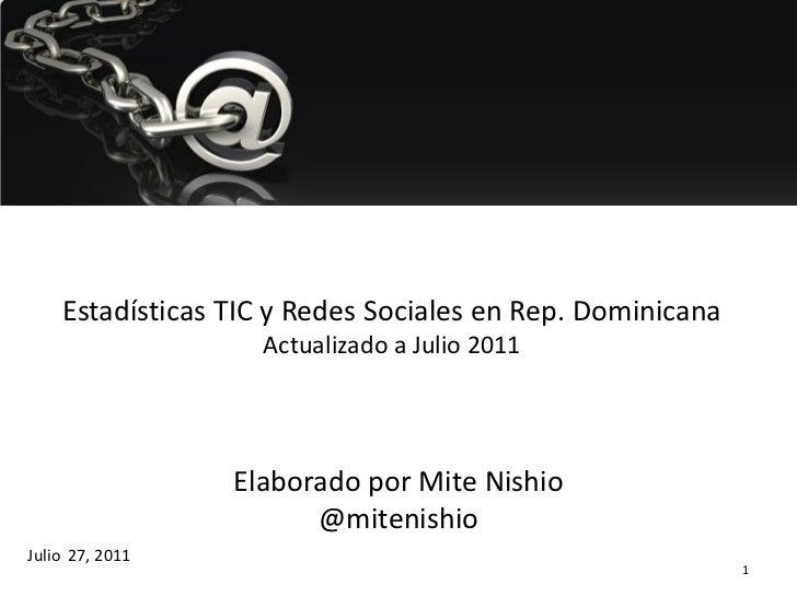 Estadísticas TIC y Redes Sociales en Rep. Dominicana                   Actualizado a Julio 2011                 Elaborado ...