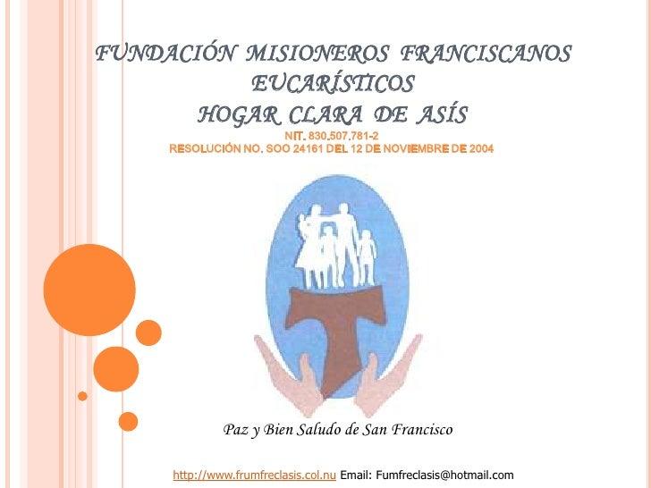 FUNDACIÓN  MISIONEROS  FRANCISCANOS  EUCARÍSTICOSHOGAR  CLARA  DE  ASÍS NIT. 830.507.781-2RESOLUCIÓN NO. SOO 24161 DEL 12 ...