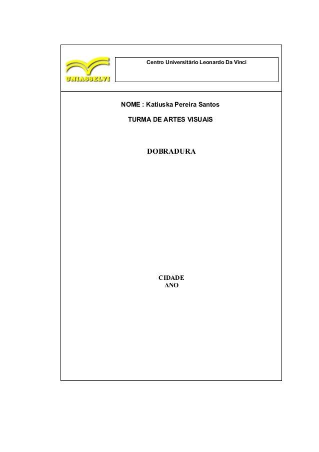 Centro Universitário Leonardo Da VinciEducacional Leonardo Da VinciNOME : Katiuska Pereira SantosTURMA DE ARTES VISUAISDOB...