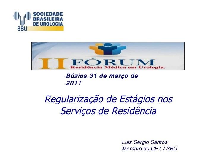Regularização de Estágios nos Serviços de Residência Luiz Sergio Santos Membro da CET / SBU Búzios 31 de março de 2011