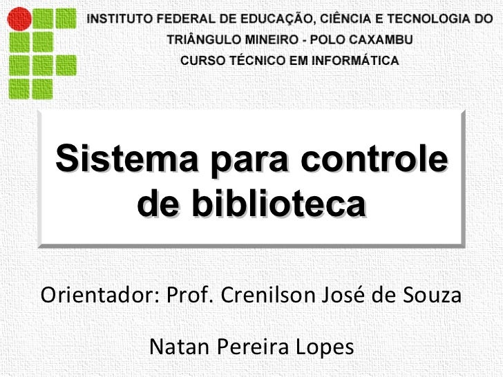Orientador: Prof. Crenilson José de Souza Natan Pereira Lopes Sistema para controle de biblioteca
