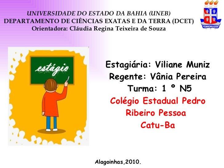 Estagiária: Viliane Muniz Regente: Vânia Pereira  Turma: 1 º N5 Colégio Estadual Pedro Ribeiro Pessoa  Catu-Ba Alagoinhas,...