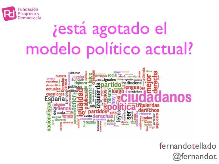 ¿Está agotado el modelo político?