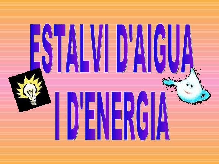 ESTALVI D'AIGUA I D'ENERGIA