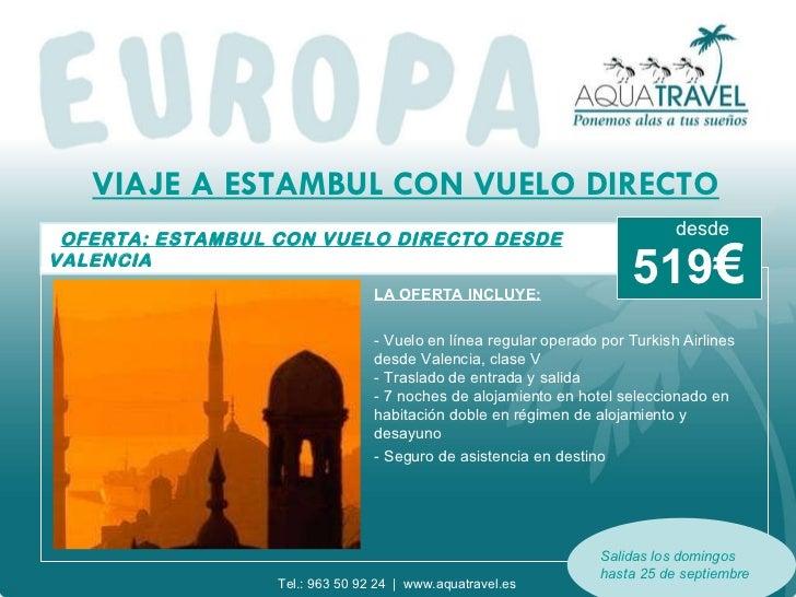 VIAJE A  ESTAMBUL CON VUELO DIRECTO OFERTA: ESTAMBUL CON VUELO DIRECTO DESDE VALENCIA  LA OFERTA INCLUYE: - Vuelo en línea...