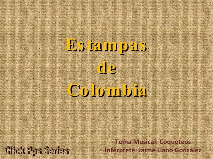 Estampas de Colombia Tema Musical: Coqueteos Intérprete: Jaime Llano González Click Pps Series