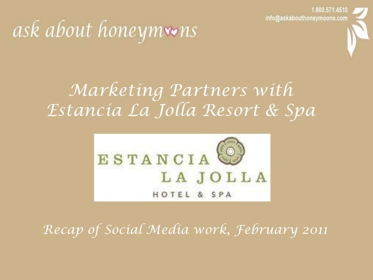 Marketing Partners with <br />Estancia La Jolla Resort & Spa<br />Recap of Social Media work, February 2011<br />