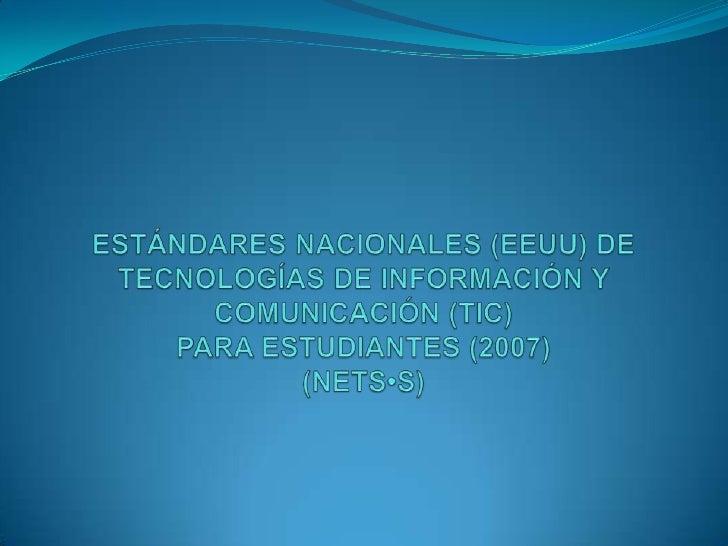 ESTÁNDARES NACIONALES (EEUU) DETECNOLOGÍAS DE INFORMACIÓN Y COMUNICACIÓN (TIC)PARA ESTUDIANTES (2007)(NETS•S)<br />