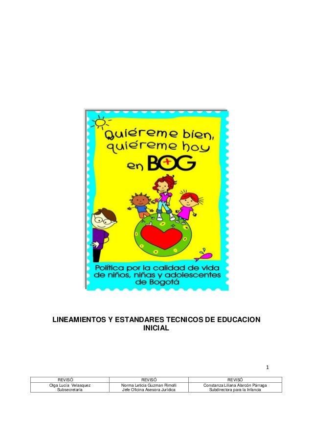 LINEAMIENTOS Y ESTANDARES TECNICOS DE EDUCACION INICIAL  REVISÓ Olga Lucía Velasquez Subsecretaría  REVISÓ Norma Leticia G...