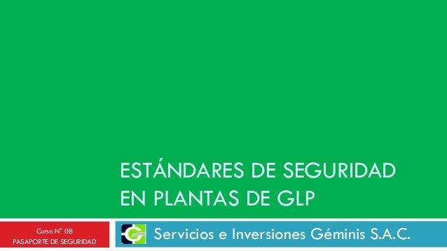 ESTÁNDARES DE SEGURIDAD EN PLANTAS DE GLP Servicios e Inversiones Géminis S.A.C.Curso N° 08 PASAPORTE DE SEGURIDAD