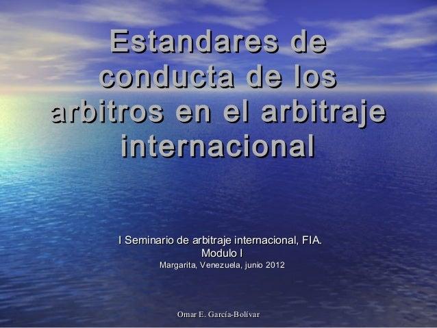 Omar E. García-BolívarOmar E. García-Bolívar Estandares deEstandares de conducta de losconducta de los arbitros en el arbi...