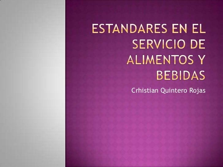 ESTANDARES EN EL SERVICIO DE ALIMENTOS Y BEBIDAS<br />Crhistian Quintero Rojas<br />