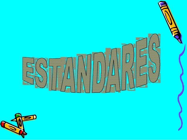 Qué son los estándares? Los estándares se definen como criterios claros y públicos que permiten conocer cual es la enseñan...