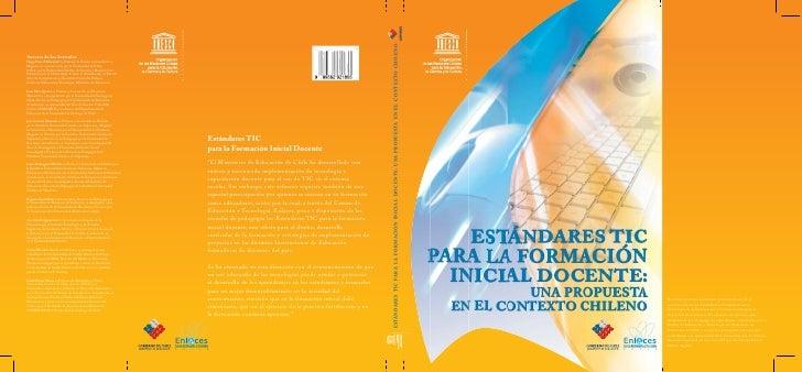 Estándares tic par a l a for m ación inicial            docente     Una propuesta en el contexto chileno  Este libro prese...