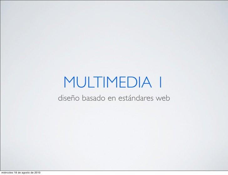 MULTIMEDIA 1                                  diseño basado en estándares web     miércoles 18 de agosto de 2010