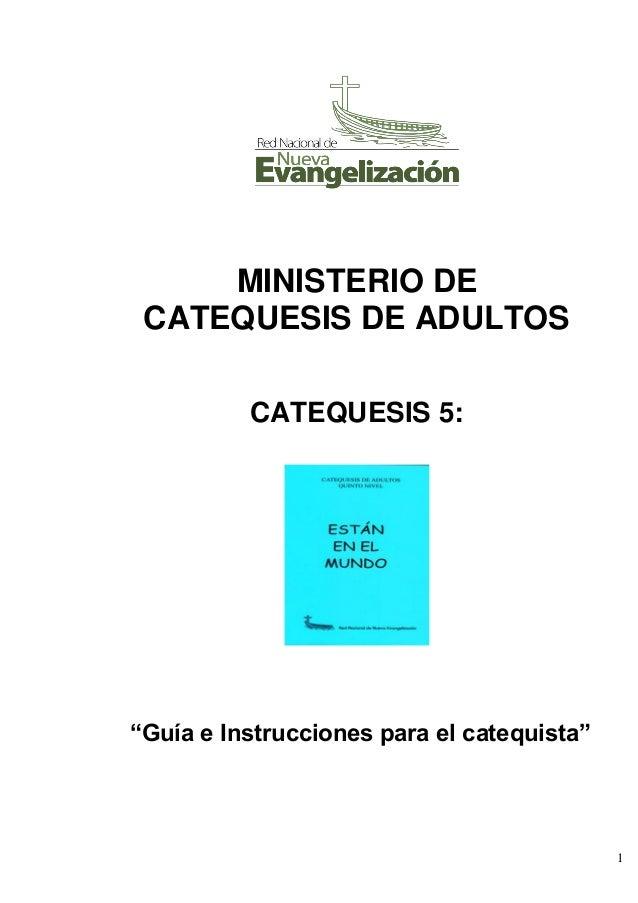 """1 MINISTERIO DE CATEQUESIS DE ADULTOS CATEQUESIS 5: """"Guía e Instrucciones para el catequista"""""""