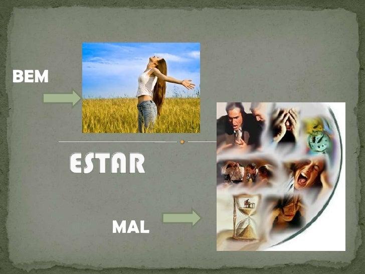 BEM<br />ESTAR <br />      MAL<br />