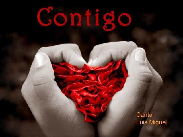 Contigo          Canta:          Luis Miguel