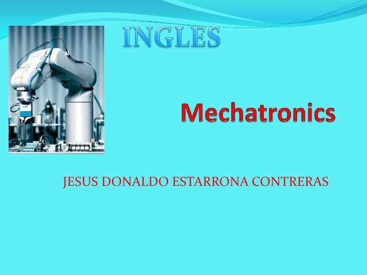 Mechatronics<br />INGLES<br />JESUS DONALDO ESTARRONA CONTRERAS<br />