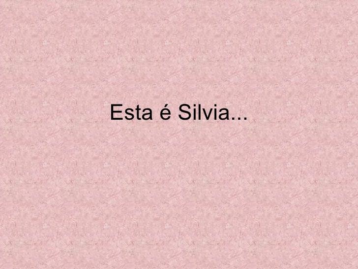 Esta é Silvia...