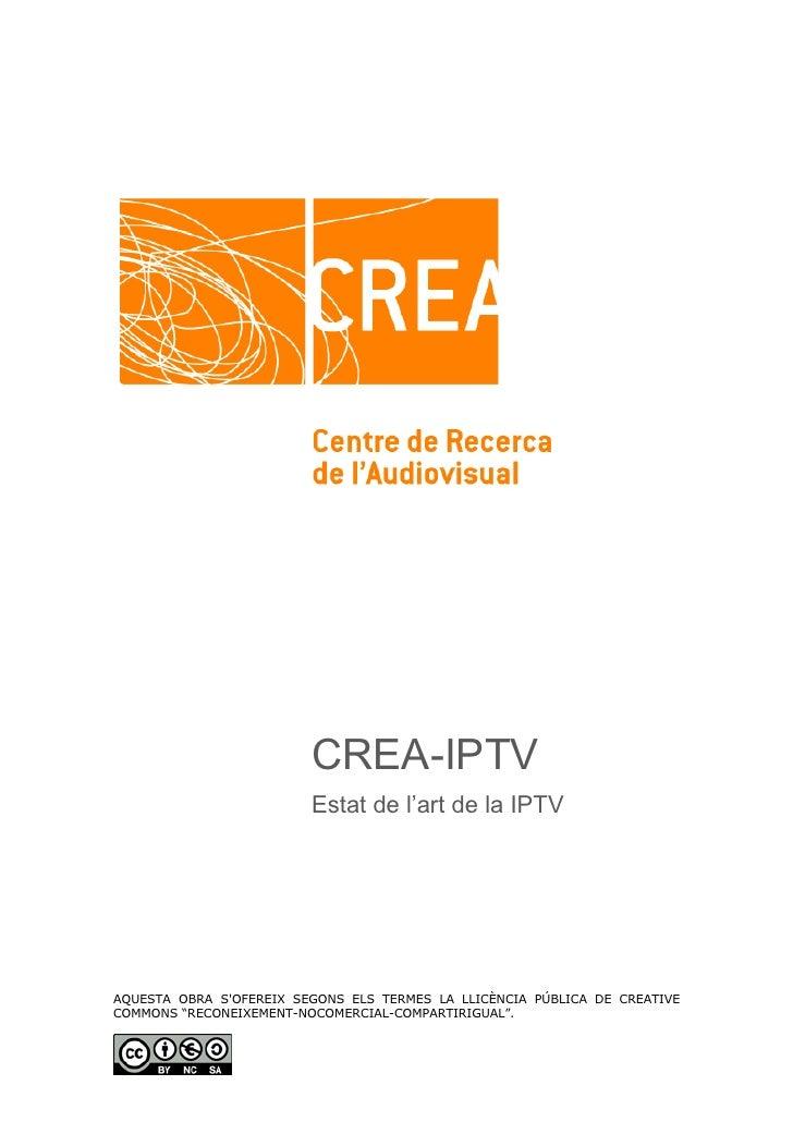 CREA-IPTV                         Estat de l'art de la IPTVAQUESTA OBRA SOFEREIX SEGONS ELS TERMES LA LLICÈNCIA PÚBLICA DE...