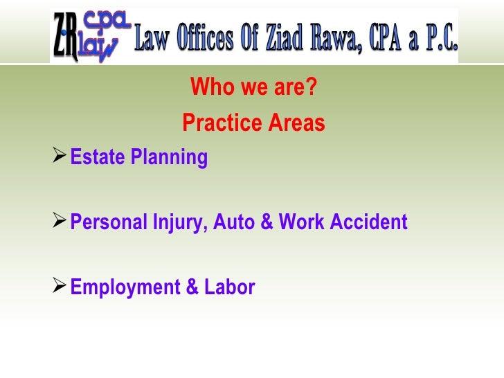 <ul><li>Who we are? </li></ul><ul><li>Practice Areas </li></ul><ul><li>Estate Planning </li></ul><ul><li>Personal Injury, ...