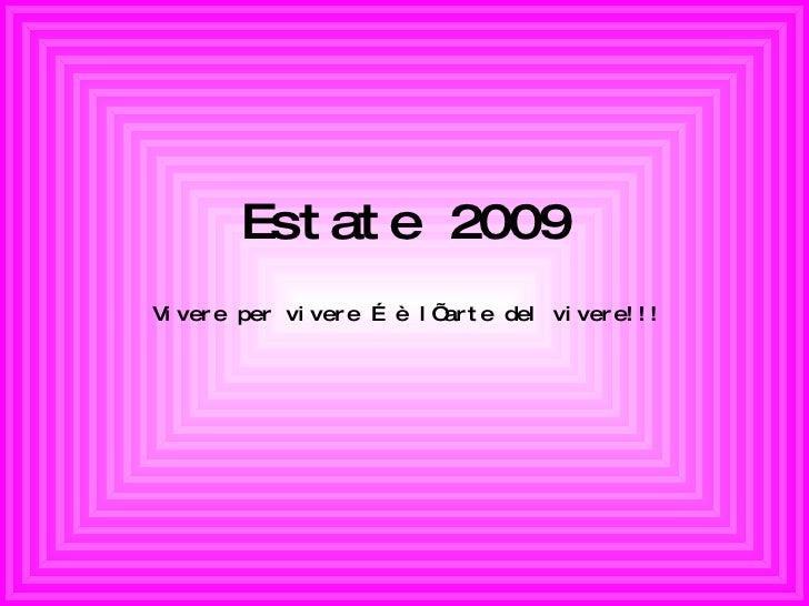 Estate 2009 Vivere per vivere … è l'arte del vivere!!!