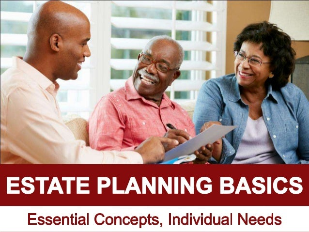 Estate planning basics  essential concepts, individual needs